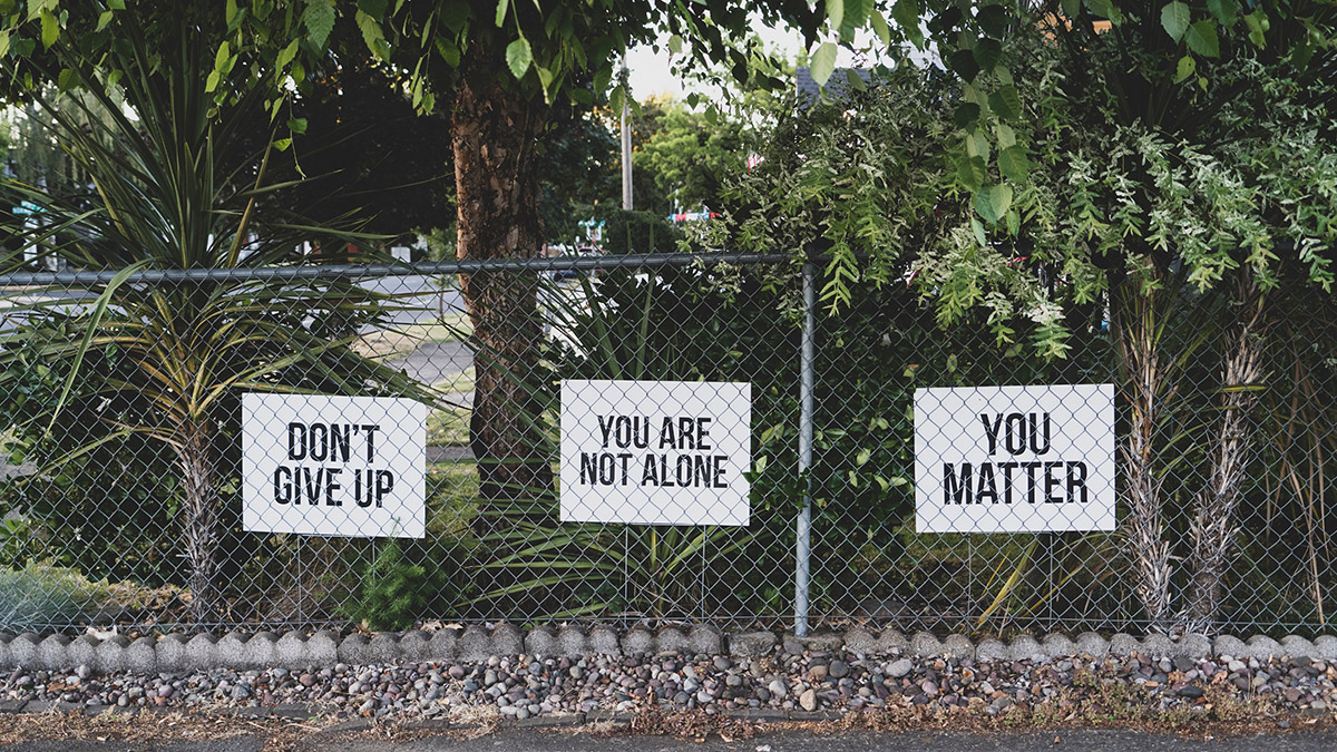 Don't give, you're not alone, you matter